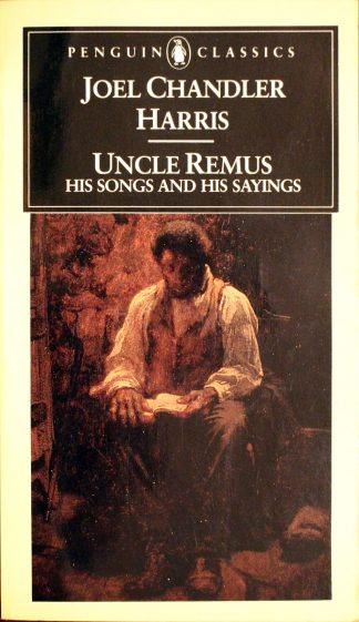 Uncle Remus: His Songs and His Sayings by Joel Chandler Harris