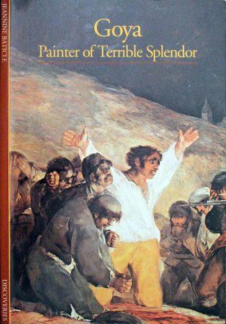Goya, Painter for Terrible Splendor by Jeanine Baticle