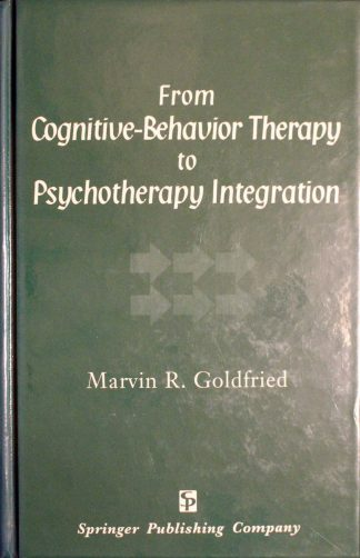 From Cognitive-Behavior Therapy to Psychotherapy Integration by Marvin R. Goldfield