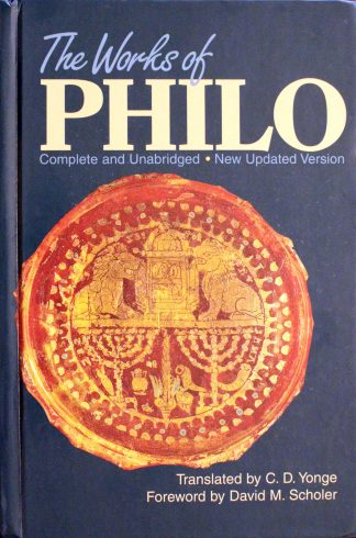 The Works of Philo Complete and Unabridged Translated by C.D. Yonge