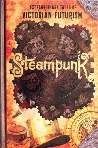 Steampunk Extraordinary Tales of Victorian Futurism Edited by Mike Ashley