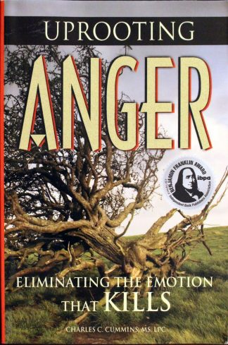Uprooting Anger by Charles C. Cummins, MS. LPC