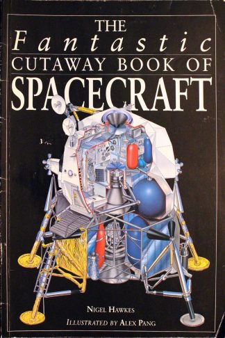 The Fantastic Cutaway Book of Spacecraft by Nigel Hawkes Illustrated by Alex Pang