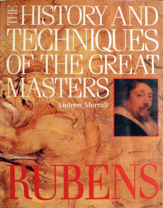 The History and Techniques of the Great Masters by Andrew Morrall