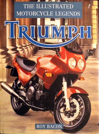 Triumph: The Illustrated Motorcycle Legends by Roy Bacon