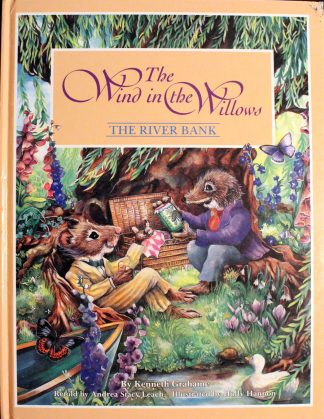 The Wind in the Willows the River Bank By Kenneth Grahame Retold by Andrea Stacy Leach Illustrated by Holly Hannon
