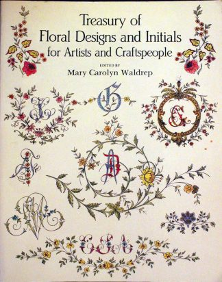 Treasury of Floral Designs and Initials for Artists and Craftspeople Edited by Mary Carolyn Waldrep