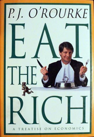 Eat the Rich: A Treatise on Economics by P. J. O'Rourke