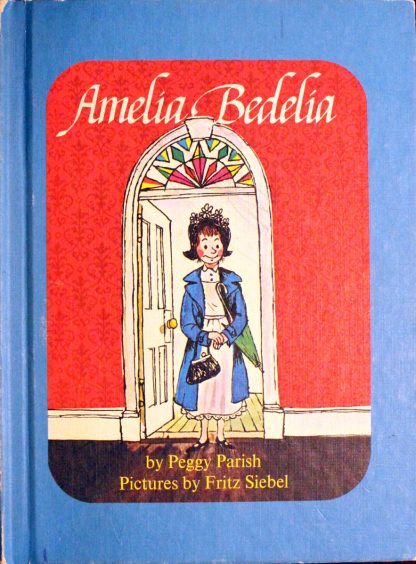 Amelia Bedelia by Peggy Parish and Fritz Siebel