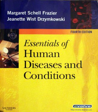 Essentials of Human Diseases and Conditions, 4th Edition by Margaret Schell Frazier RN CMA BS, Jeanette Drzymkowski RN BS