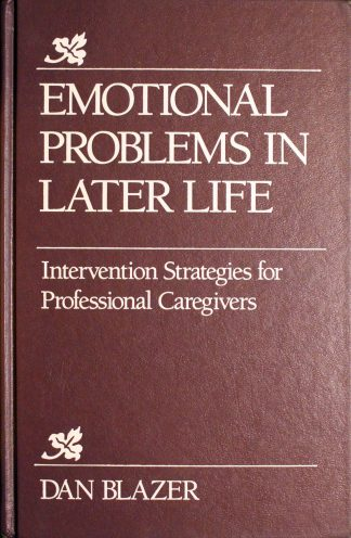 Emotional Problems in Later Life: Intervention Strategies for Professional Caregivers by Dan Blazer MD PhD