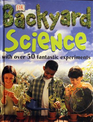 Backyard Science: With over 50 Fantastic Experiments by Chris Maynard, Mary Ling (Editor)