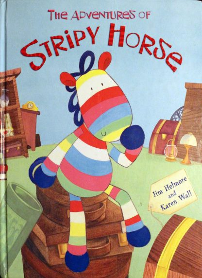 The Adventures of Stripy Horse by Jim Helmore and Karen Wall