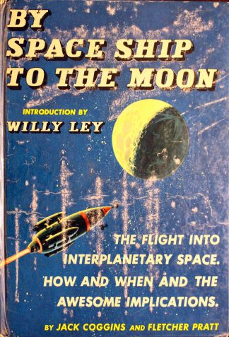 By Space Ship to the Moon Hardcover – 1952 by Jack Coggins (Author), Fletcher Pratt (Author), Willy Ley (Introduction)