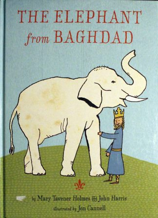 The Elephant from Baghdad Hardcover – May 1, 2012 by Mary Tavener Holmes (Author), John Harris (Author), John Cannell (Illustrator)