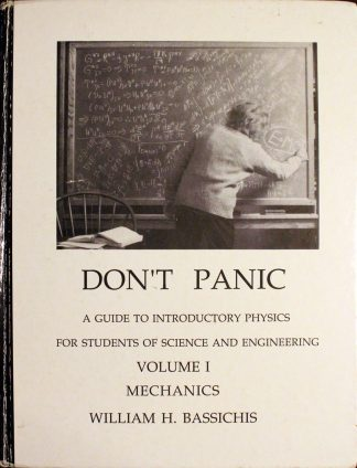 Don't Panic: A Guide to Introductory Physics for Students of Science and Engineering: Mechanics (Volume 1 (Mechanics)) Hardcover – 2005 by William H. Bassichis