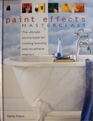 Paint Effects Masterclass: A Step-by-Step Sourcebook of Decorative Treatments Hardcover by Sacha Cohen