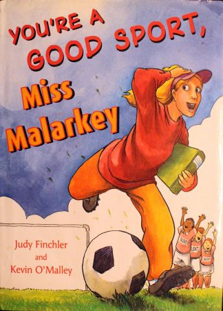You're a Good Sport, Miss Malarkey by Judy Finchler (Author), Kevin O'Malley (Illustrator)