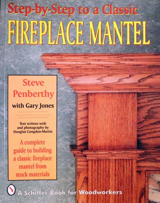 Step-by-step to a Classic Fireplace Mantel Paperback by Steve Penberthy (Author), Gary Jones (Author), Douglas Congdon-Martin (Photographer)