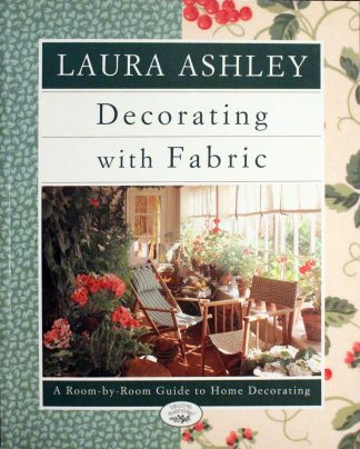 Laura Ashley Decorating With Fabric: A Room-by-Room Guide to Home Decorating by Lorrie Mack