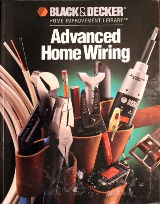 Advanced Home Wiring by Black & Decker and Creative Publishing International