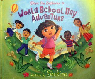 World School Day Adventure (Dora the Explorer) Hardback 2010 by Shakira (Author)
