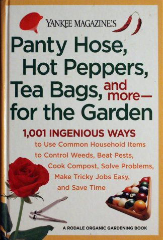 Yankee Magazine's Panty Hose, Hot Peppers, Tea Bags, and More-- For the Garden: 1,001 Ingenious Ways to Use Common Household Items to Control Weeds, B (Rodale Organic Gardening Book) Hardcover – 2005