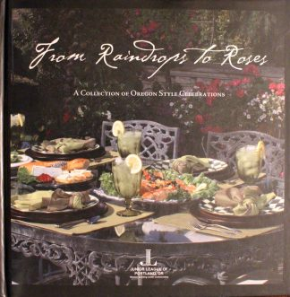 From Raindrops to Roses: A Collection of Oregon Style Celebrations Hardcover by Junior League of Portland Oregon (Author)