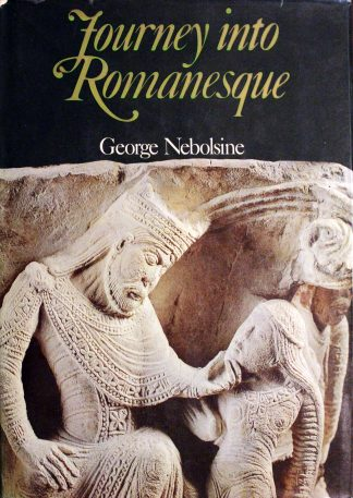 Journey into Romanesque Hardcover – First Edition 1969 by GEORGE NEBOLSINE