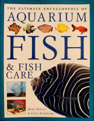 The Ultimate Encyclopedia of Aquarium Fish & Fish Care: A Definitive Guide To Identifying And Keeping Freshwater And Marine Fishes Paperback by Mary Bailey (Author), Gina Sandford (Author)