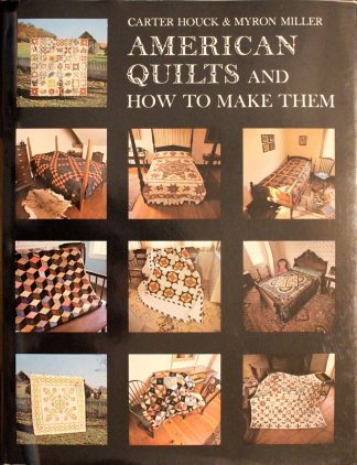 American Quilts and How to Make Them Carter Houck & Myron Miller