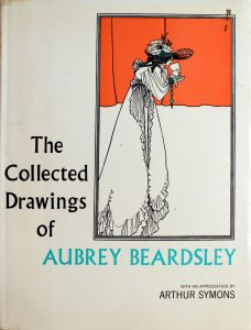 The Collected Drawings of Aubrey Beardsley Book by Arthur Symons and Aubrey Beardsley