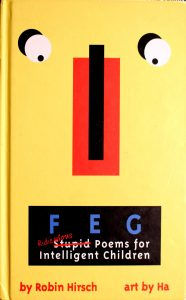 F E G: Ridiculous (Stupid) Poems for Intelligent Children Book by Robin Hirsch