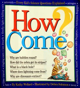 How Come? Every Kid's Science Questions Explained by Kathy Wollard, Debra Solomon