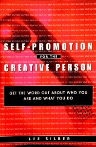 Self-Promotion for the Creative Person: Get the Word Out About Who You Are and What You Do by Lee Silber