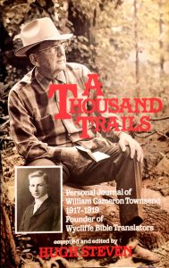 A Thousand Trails, Personal Journal Of William Cameron Townsend 1917-1919 Founder Of Wycliffe Bible Translators by Hugh Steven