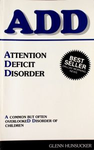 ADD: Attention Deficit Disorder: A common but often overlooked disorder of children by Glenn Hunsucker