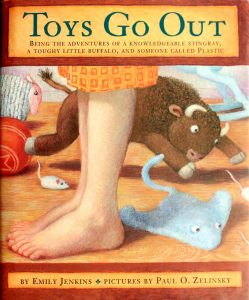 Toys Go Out: Being the Adventures of a Knowledgeable Stingray, a Toughy Little Buffalo, and Someone Called Plastic by Emily Jenkins, Paul O. Zelinsky (Illustrator)