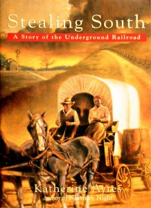 Stealing South: A Story of the Underground Railroad Book by Katherine Ayres