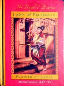 Lady of Palenque : Flower of Bacal, Mesoamerica, A.D. 749 (The Royal Diaries) by Anna Kirwan