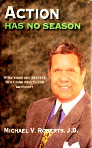Action Has No Season: Strategies and Secrets to Gaining Wealth and Authority Book by Michael V Roberts J D