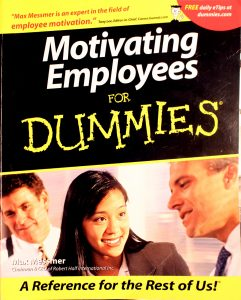 Motivating Employees for Dummies by Max Messmer Jr.