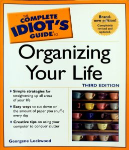 The Complete Idiot's Guide to Organizing your Life (3rd Edition) by Georgene Lockwood
