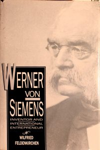 Werner von Siemens: inventor and international entrepreneur by Wilfried Feldenkirchen