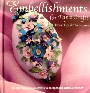 Embellishments for Paper Crafts: Ideas, Tips, and Techniques Book by Leslie Carola and Pam Klassen