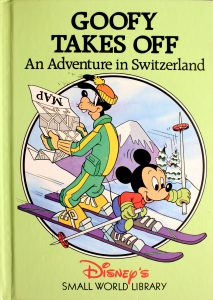 Goofy Takes Off: An Adventure in Switzerland (Small World Library) by Walt Disney Company