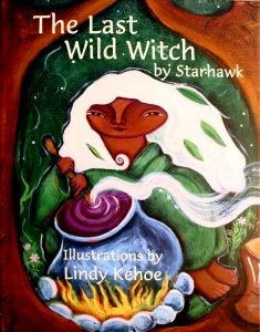 The Last Wild Witch: An Eco-Fable for Kids and Other Free Spirits by Starhawk