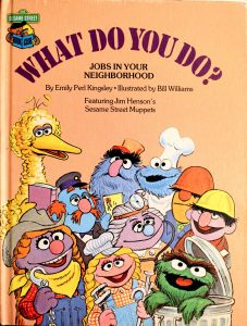 What Do You Do?: Jobs in Your Neighborhood: Featuring Jim Henson's Sesame Street Muppets (Sesame Street Book Club) by Kingsley Emily