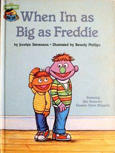 When I'm as Big as Freddie: Featuring Jim Henson's Sesame Street Muppets (Sesame Street Book Club) by Jocelyn Stevenson