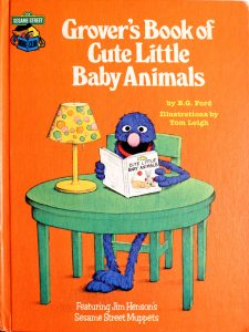 Grover's Book of Cute Little Baby Animals: Featuring Jim Henson's Sesame Street Muppets (Sesame Street Book Club) by B.G. Ford